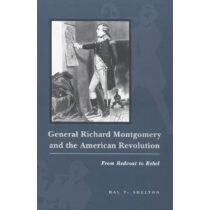 General Richard Montgomery and the American Revolution: From Redcoat to Rebel (American Social Experience)