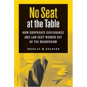 No Seat at the Table: How Corporate Governance and Law Keep Women Out of the Boardroom (Critical America Series)