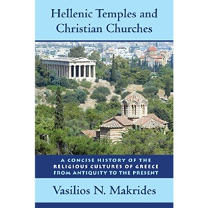 Hellenic Temples and Christian Churches: A Concise History of the Religious Cultures of Greece from Antiquity to the Present