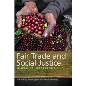Fair Trade and Social Justice: Global Ethnographies