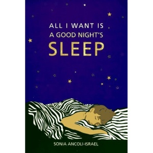 All I Want Is A Good Night's Sleep: Practical Advice for You and Your Family