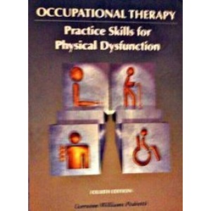 Occupational Therapy : Practice Skills for Physical Dysfunction
