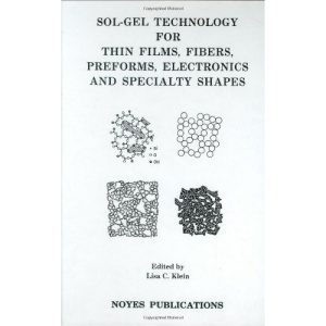 Sol-Gel Technology for Thin Films, Fibers, Preforms, Electronics and Specialty Shapes: Principles, Developments, and Applications (Materials Science & Process Technology)