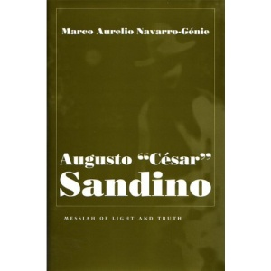 Augusto Cesar Sandino: Messiah of Light and Truth (Religion & Politics) (Religion and Politics)