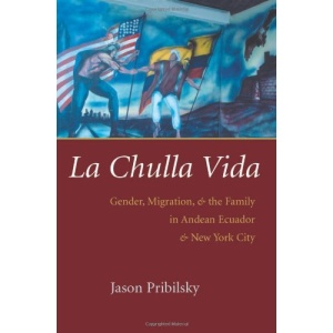 La Chulla Vida: Gender, Migration, and the Family in Andean Ecuador and New York City (Gender and Globalization)