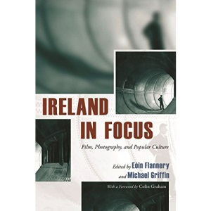 Ireland in Focus: Film, Photography, and Popular Culture (Irish Studies)