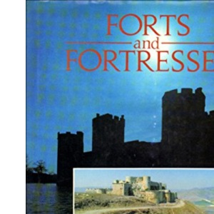 Forts and Fortresses: From the Hillforts of Pre-history to Modern Times - The Definitive Visual Account of the Science of Fortification