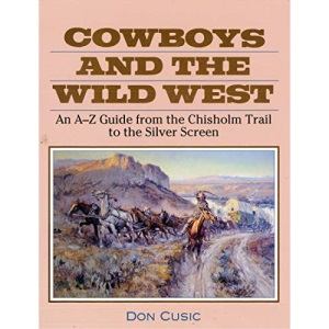 Cowboys and the Old West: An Encyclopedic Guide to People and Places