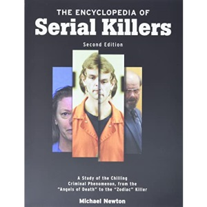 The Encyclopedia of Serial Killers: A Study of the Chilling Criminal Phenomenon from the Angels of Death to the Zodiac Killer