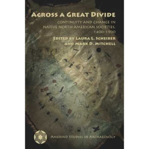 Across a Great Divide: Continuity and Change in Native North American Societies, 1400-1900 (Amerind Studies in Archaeology)
