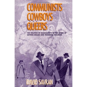 Communists, Cowboys and Queers: Politics of Masculinity in the Work of Arthur Miller and Tennessee Williams