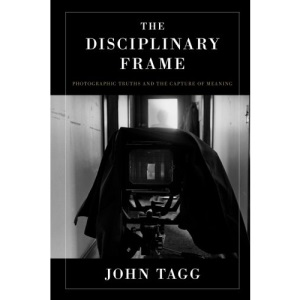 Disciplinary Frame: Photographic Truths and the Capture of Meaning