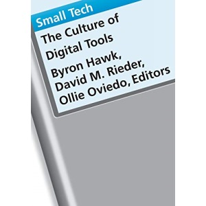 Small Tech: The Culture of Digital Tools: 22 (Electronic Mediations)