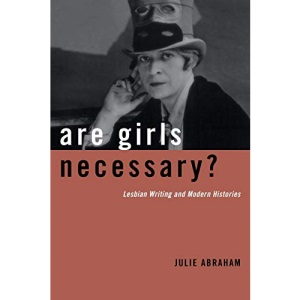 Are Girls Necessary?: Lesbian Writing and Modern Histories