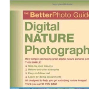 The Betterphoto Guide to Digital Nature Photography (Better Photo Guide to) (BetterPhoto Series)
