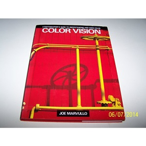 Color Vision: A Photographer's Guide to Understanding and Using Color