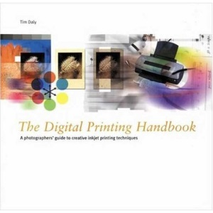 The Digital Printing Handbook: A Photographer's Guide to Creative Printing Techniques [With Flaps] (Photography for All Levels: Beginners)