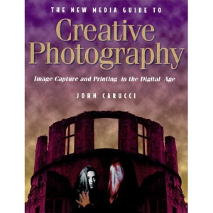 The New Media Guide to Creative Photography: Image Capture and Printing in the Digital Age