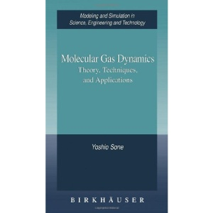 Molecular Gas Dynamics: Theory, Techniques, and Applications (Modeling and Simulation in Science, Engineering and Technology)
