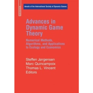 Advances in Dynamic Game Theory: Numerical Methods, Algorithms, and Applications to Ecology and Economics (Annals of the International Society of Dynamic Games)