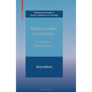Modeling Complex Living Systems: A Kinetic Theory and Stochastic Game Approach (Modeling and Simulation in Science, Engineering and Technology)
