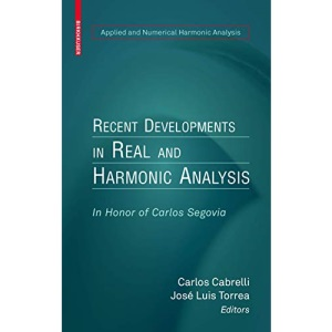 Recent Developments in Real and Harmonic Analysis: In Honor of Carlos Segovia (Applied and Numerical Harmonic Analysis)