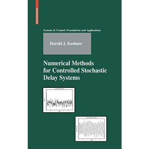 Numerical Methods for Controlled Stochastic Delay Systems (Systems & Control: Foundations & Applications)