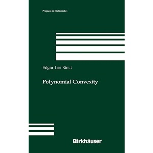 Polynomial Convexity: Preliminary Entry No. 950 (Progress in Mathematics)