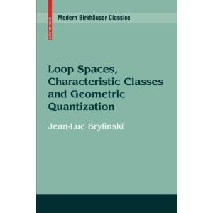 Loop Spaces, Characteristic Classes and Geometric Quantization (Modern Birkhäuser Classics)