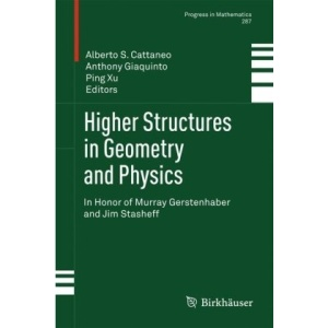 Higher Structures in Geometry and Physics: In Honor of Murray Gerstenhaber and Jim Stasheff: In Honor of M. Gerstenhaber and J. Stasheff: Preliminary Entry 401 (Progress in Mathematics)
