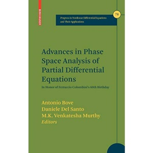 Advances in Phase Space Analysis of Partial Differential Equations: In Honor of Ferruccio Colombini's 60th Birthday (Progress in Nonlinear Differential Equations and Their Applications)