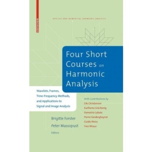 Four Short Courses on Harmonic Analysis: Wavelets, Frames, Time-Frequency Methods, and Applications to Signal and Image Analysis (Applied and Numerical Harmonic Analysis)