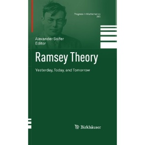 Ramsey Theory: Yesterday, Today, and Tomorrow (Progress in Mathematics)