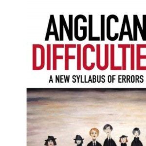 Anglican Difficulties: A New Syllabus of Errors (Contemporary Church Issues)