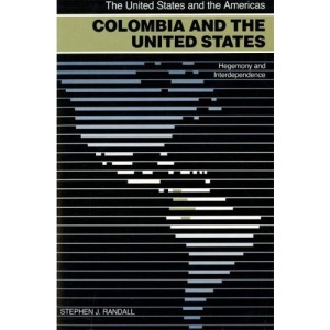 Colombia and the United States: Hegemony and Interdependence (United States and the Americas Series)