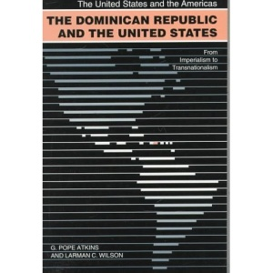 The Dominican Republic and the United States: From Imperialism to Transnationalism (United States and the Americas Series)