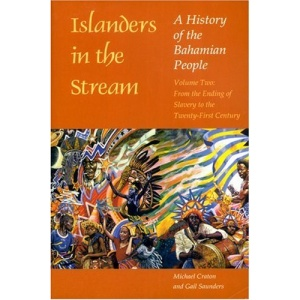 Islanders in the Stream: A History of the Bahamian People: From the Ending of Slavery to the Twenty-first Century v. 2 (Islanders in the Stream)