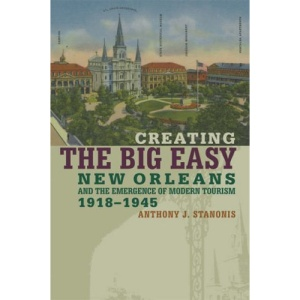 Creating the Big Easy: New Orleans and the Emergence of Modern Tourism, 1918-1945