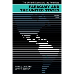 Paraguay and the United States: Distant Allies (United States & the Americas) (United States and the Americas Series)