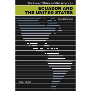 Ecuador and the United States: Useful Strangers (United States and the Americas Series)