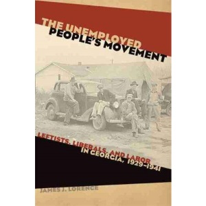 The Unemployed People's Movement: Leftists, Liberals, and Labor in Georgia, 1929-1941 (Politics and Culture in the Twentieth-Century South)