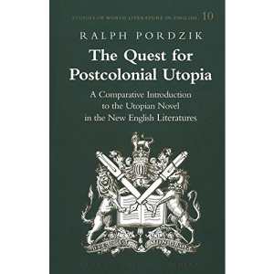The Quest for Postcolonial Utopia: A Comparative Introduction to the Utopian Novel in the New English Literatures (Studies of World Literature in English)