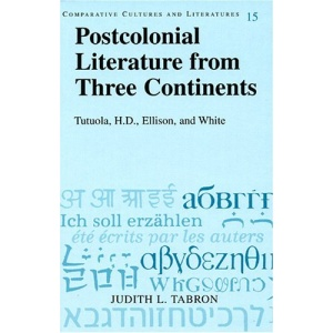 Postcolonial Literature from Three Continents: Tutuola, H.D., Ellison, and White (Comparative Cultures and Literatures, Vol. 15)