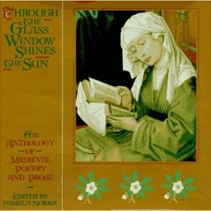 Through the Glass Window Shines the Sun: An Anthology of Medieval Poetry and Prose (A Bullfinch Press book)