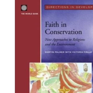 Faith in Conservation: New Approaches to Religions and the Environment (Directions in Development)