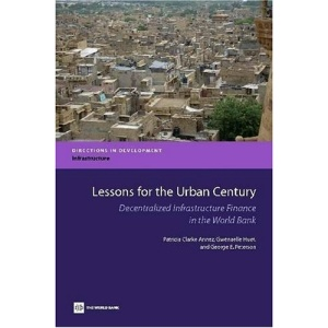 Lessons for the urban century: decentralized infrastructure finance in the World Bank (Directions in development)
