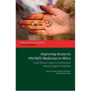 Improving access to HIV/AIDS medicines in Africa: trade-related aspects of intellectual property rights flexibilities: Assessment of Trade-related ... Utilization (Directions in development)