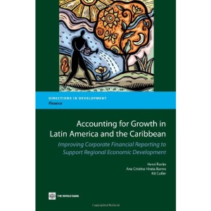 Accounting for Growth in Latin America and the Caribbean: Improving Corporate Financial Reporting to Support Regional Economic Development (Directions in Development)