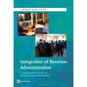Integration of Revenue Administration: A Comparative Study of International Experience (World Bank Studies) (World Bank Study)