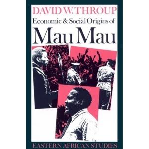 Economic and Social Origins of Mau Mau, 1945-53 (Eastern African Studies)